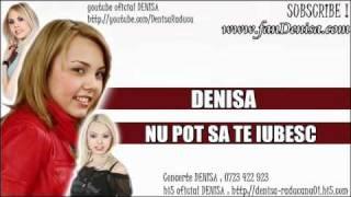 DENISA - Nu pot sa te iubesc