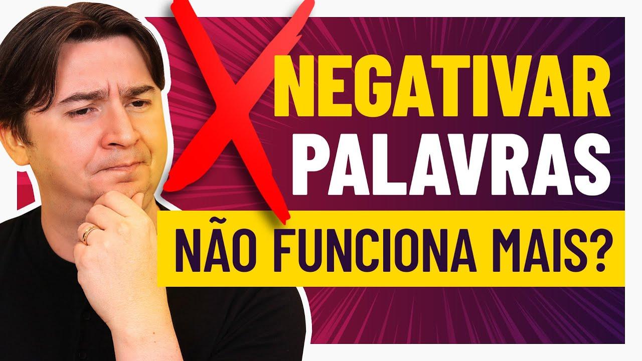 NEGATIVAR PALAVRAS-CHAVE NO GOOGLE ADS PAROU DE FUNCIONAR?