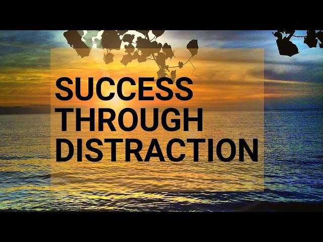 Using Distraction As A Business Tool