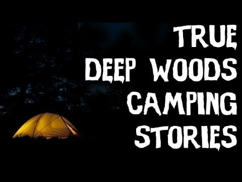 15 TERRIFYING TRUE Camping Deep Woods Middle Of Nowhere Stories (Scary Stories)