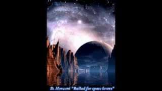 D Moruani Ballad For Space Lovers