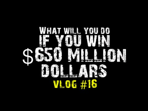 What will you do if you Win $650 Million Dollars? Vlog #16