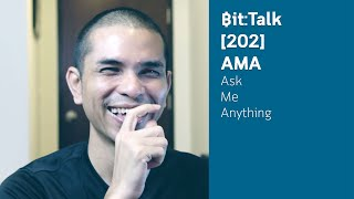 Bit:Talk AMA-Ask Me Anything ถามอะไรก็ได้ห้ามขอกับยืมเงินอย่างเดียว #202
