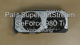 Vorstellung: Palit Super JetStream Geforce GTX 980 Ti