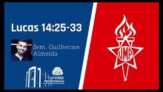 Lucas 14:25-33 | Sem. Guilherme Almeida