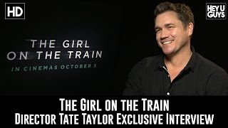 Director Tate Taylor Exclusive Interview - The Girl on the Train