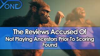 Reviews Accused Of Not Playing Ancestors Prior To Scoring Found