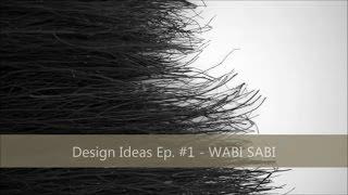 Design Idea Ep. #1 - WABI SABI
