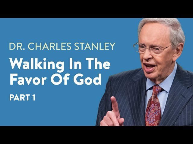 Walking In The Favor of God - Part 1 – Dr. Charles Stanley