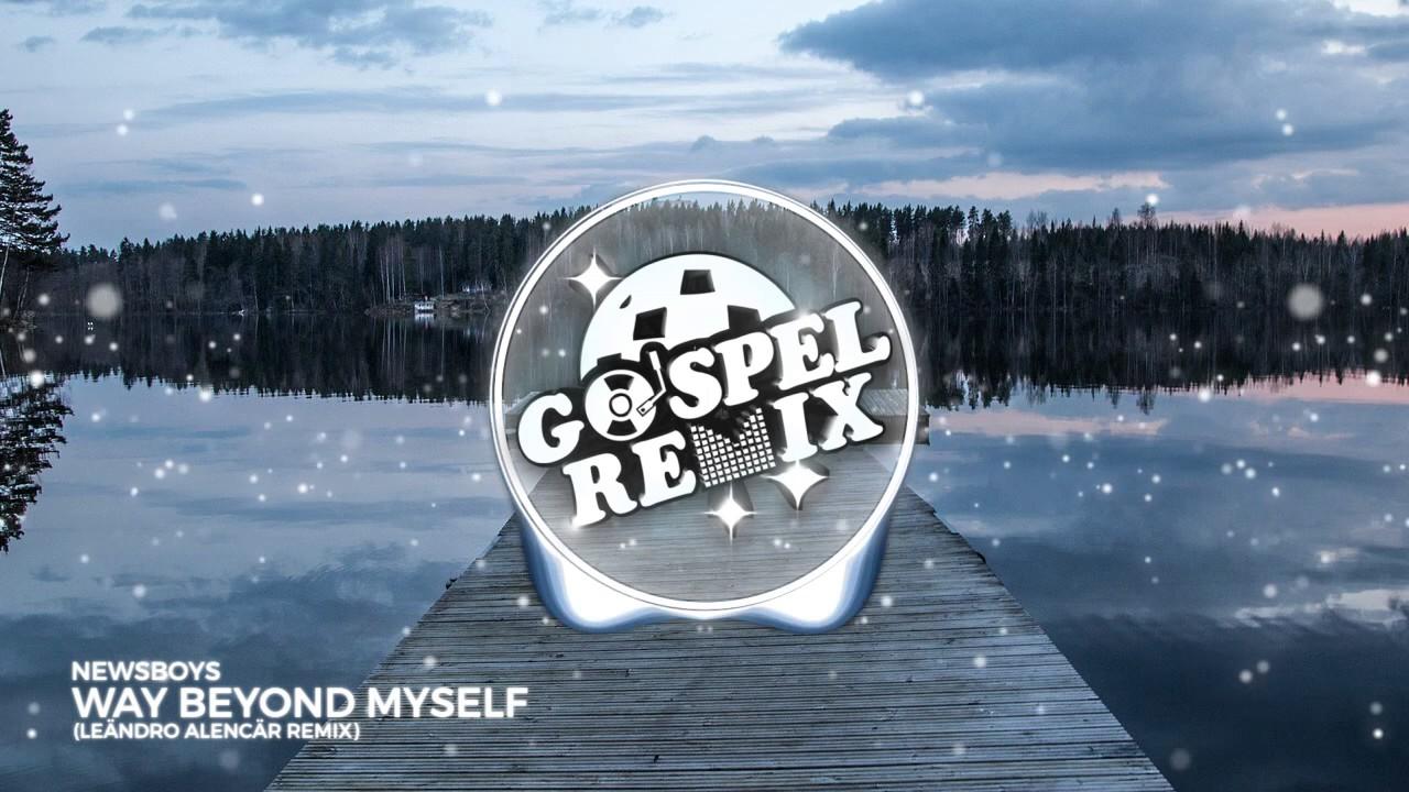 Newsboys - Way Beyond Myself  (Leändro Alencär Remix) [Progressive House Gospel]