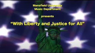 Liberty & Justice for All with Mansfield University Choral Ensembles, Peggy Dettwiler, Conductor