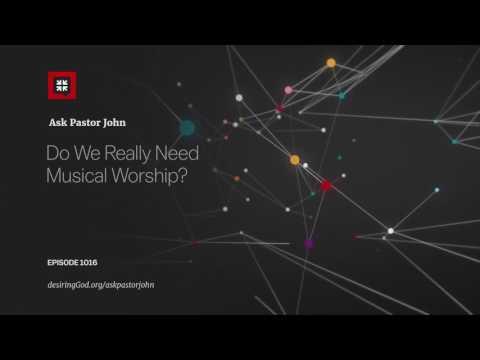 Do We Really Need Musical Worship? // Ask Pastor John