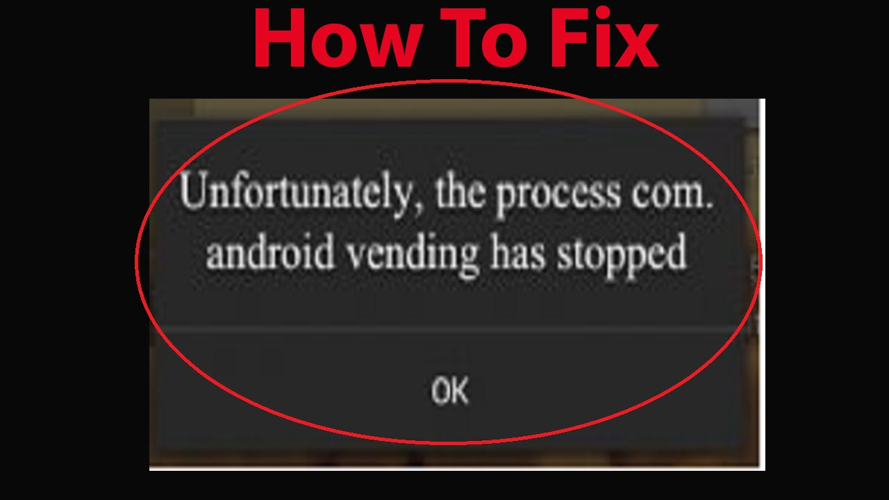 How To Fix Google Play Store (process com android vending) application has  stopped unexpectedly ?