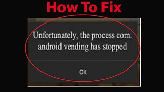 How To Fix Google Play Store (process com.android.vending) application has stopped unexpectedly ?