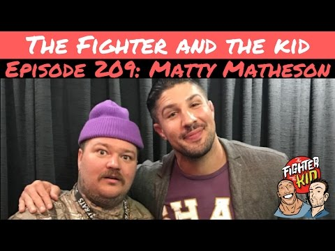 The Fighter and the Kid - Episode 209: Matty Matheson
