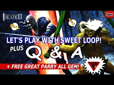 Infinity Blade 3: Let's Play with Sweet Loop + Q & A + Free Great Parry All!