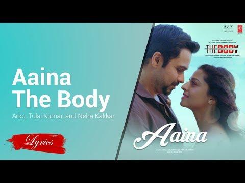 Lyrics Aaina (From The Body) Arko Tulsi Kumar And Neha Kakkar