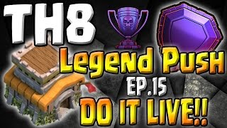 Live Session + TH8 VS TH11 - TH8 Push to Legends Series - Episode 15 - Clash of Clans Trophy Pushing