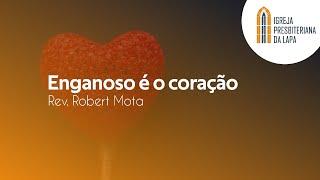 Enganoso é o coração- Rev. Robert Mota