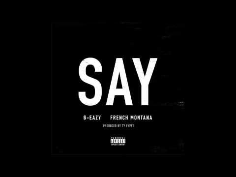 "G-Eazy ""Say"" Ft. French Montana"