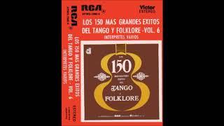 Los 150 más grandes éxitos del Tango y Folklore / Vol. 6
