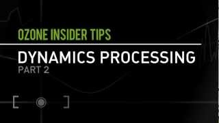 Dynamics Processing with Ozone 5, Part 2 | iZotope Insider Tips