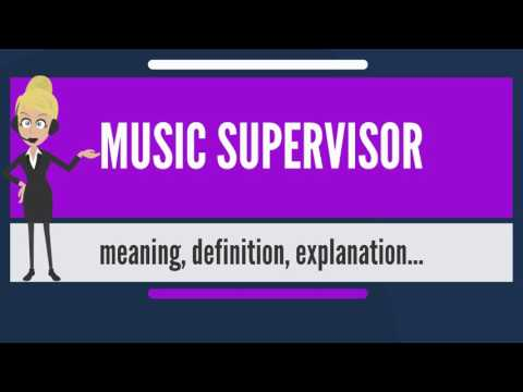 What is MUSIC SUPERVISOR? What does MUSIC SUPERVISOR mean? MUSIC SUPERVISOR meaning & explanation