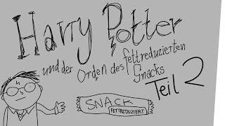 Harry Potter und der Orden des fettreduzierten Snacks – Teil 2