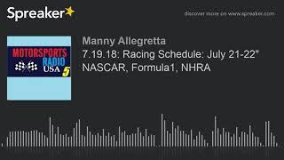"7.19.18: Racing Schedule: July 21-22"" NASCAR, Formula1, NHRA"