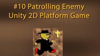 10 Patrolling Enemy -- Unity 2D Platform Game