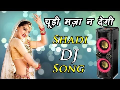 Choodi maza na degi | Shadi dj song | Hindi wedding songs dj remix 2018