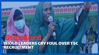 Leaders in Isiolo County lash out at the TSC for \
