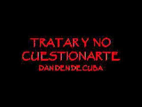 TRATARTE Y NO CUESTIONARTE - LA DAN DEN DE CUBA