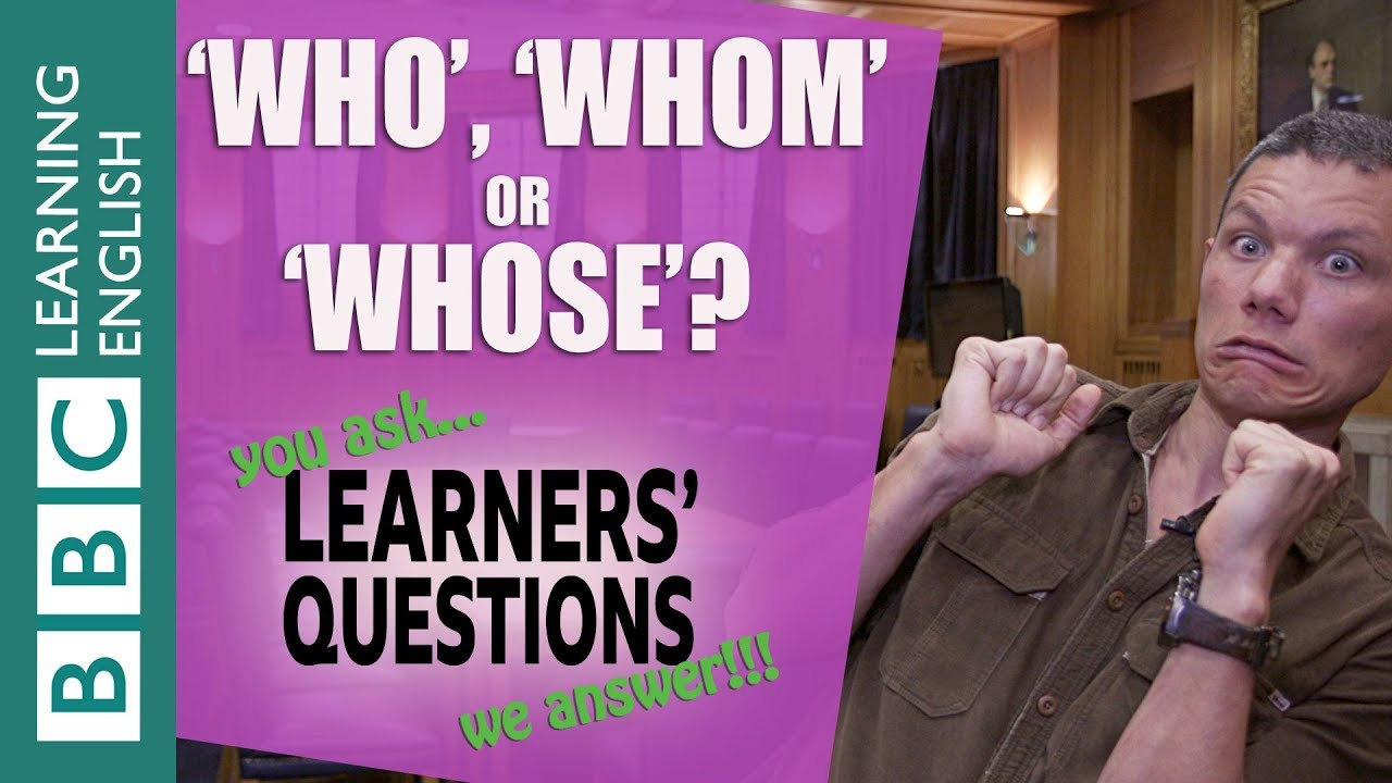 Download 'Who', 'whom' or 'whose'? - Learners' Questions