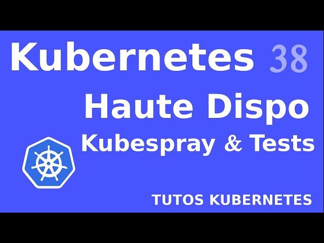 KUBERNETES - 38. HAUTE DISPO : INSTALLATION DU CLUSTER ET TESTS
