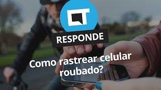 Como rastrear celular roubado? [CT Responde]