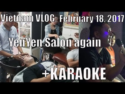 February 18, 2017 Vietnam VLOG: Back to Yen Yen Salon + KARAOKE!!