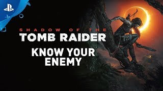 Shadow of the Tomb Raider - Know Your Enemies | PS4