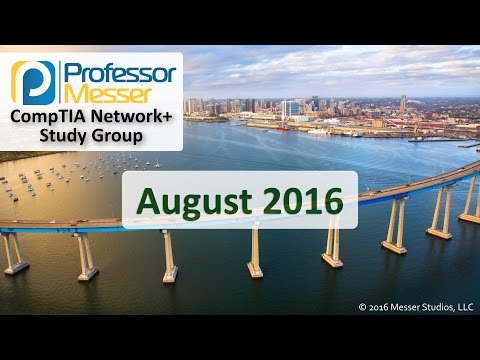 Professor Messer's Network+ Study Group - August 2016