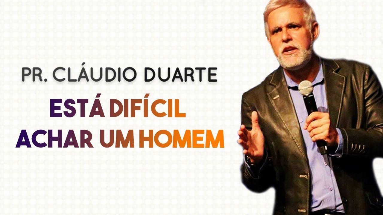 Pastor Cláudio Duarte - ESTÁ DIFÍCIL ACHAR UM HOMEM | Palavras de Fé