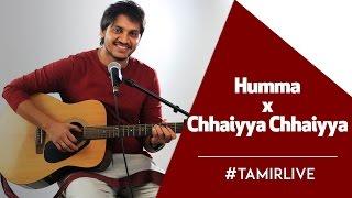 Humma x Chhaiyya Chhaiyya | Tamir Khan | Mashup | #TamirLive