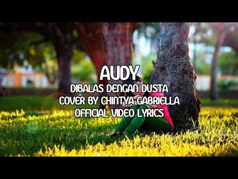Audy - Dibalas Dengan Dusta Lyrics [Cover By Chintya Gabriella]