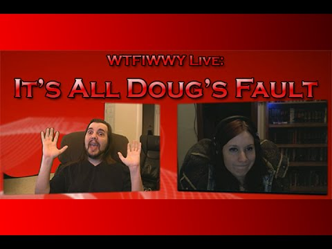 WTFIWWY Live – It's All Doug's Fault – 3/3/14