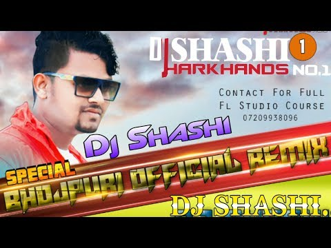 Bhojpuri Official Remix Dj Shashi Jharkhand No 1 2019