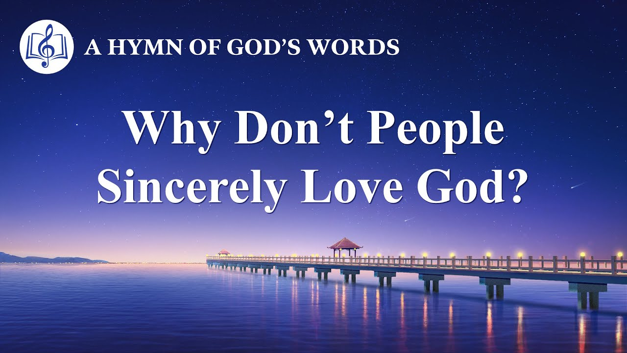 """2020 Christian Song   """"Why Don't People Sincerely Love God?"""""""
