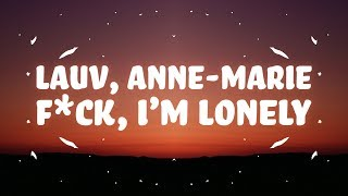 Lauv - f*ck, i'm lonely (Lyrics) with Anne-Marie