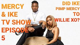 MERCY AND IKE REALITY TV SHOW EPISODE 5 | DID IKE PIMP MERCY TO WILLIE XO? IKE USING MERCY