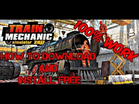 How to download and install Train Mechanic Simulator 2017 FREE {100% WORK}