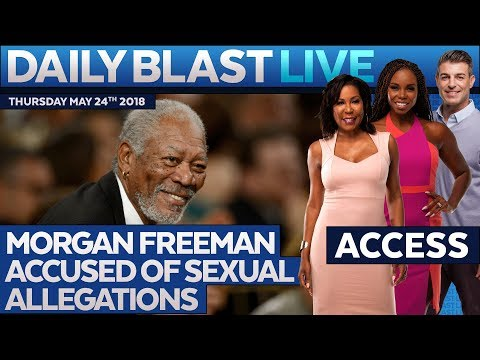 MORGAN FREEMAN ALLEGATIONS: Daily Blast Live Access | Thursday May 24, 2018
