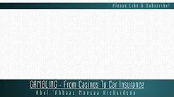 GAMBLING - From Casinos To Car Insurance   'Abul-Abbās Mūsā Richardson